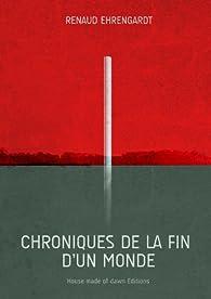 Chroniques de la fin d'un monde par Renaud Ehrengardt