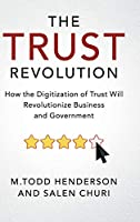 The Trust Revolution: How the Digitization of Trust Will Revolutionize Business and Government Front Cover