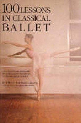 100 Lessons in Classical Ballet: The Eight-Year Program of Leningrad's Vaganova Choreographic School [Vera S. Kostrovitskaya] (Tapa Blanda)