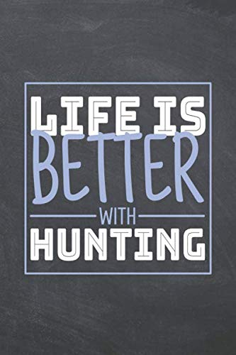 Life is Better with Hunting: Hunting Notebook, Planner or Journal | Size 6 x 9 | 110 Dot Grid Pages | Office Equipment, Supplies |Funny Hunting Gift Idea for Christmas or Birthday