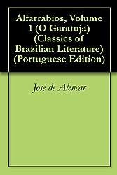 Alfarrábios, Volume 1 (O Garatuja) (Classics of Brazilian Literature Livro 32) (Portuguese Edition)