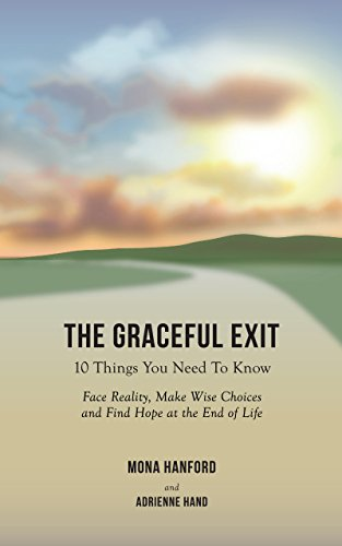 The Graceful Exit: 10 Things You Need to Know: Face Reality, Make Wise Choices and Find Hope at the End of - Face A Find
