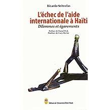 L`echec de l`aide internationale a Haiti: Dilemmes et egarements (French Edition)