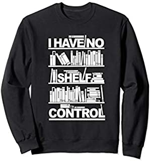 I Have No Shelf Control  For Lover Books Sweatshirt T-shirt | Size S - 5XL