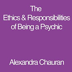 The Ethics & Responsibilities of Being a Psychic Audiobook