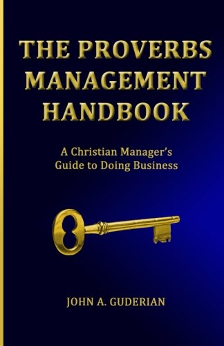 The Proverbs Management Handbook: A Christian Manager's Guide to Doing Business ebook