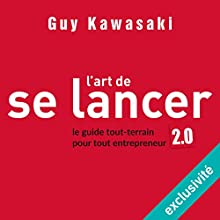 L'art de se lancer 2.0 : Le guide tout-terrain pour tout entrepreneur | Livre audio Auteur(s) : Guy Kawasaki Narrateur(s) : Isabelle Miller