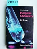 Introduction to Inorganic Chemistry, G. Brown, 0582354595