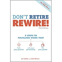 Don't Retire, REWIRE!, 3E: 5 Steps to Fulfilling Work That Fuels Your Passion, Suits Your Personality, and Fills Your Pockets