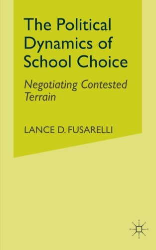 The Political Dynamics of School Choice: Negotiating Contested Terrain