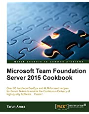 Microsoft Team Foundation Server 2015 Cookbook: Over 80 hands-on DevOps and ALM-focused recipes for Scrum Teams to enable the Continuous Delivery of high-quality Software... Faster!