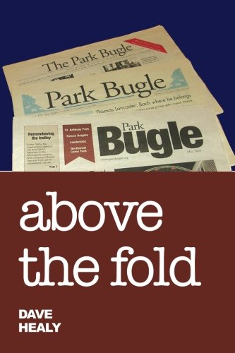 Read Online Above the Fold: Editorial Writing in the Park Bugle 2000-2010 pdf