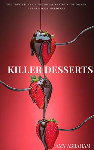 Killer Desserts: The True Story of the Royal Pastry Shop Owner Turned Mass Murderer