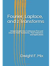 Fourier, Laplace, and z Transforms: Unique Insight into Continuous-Time and Discrete-Time Transforms. Their Definition and Applications