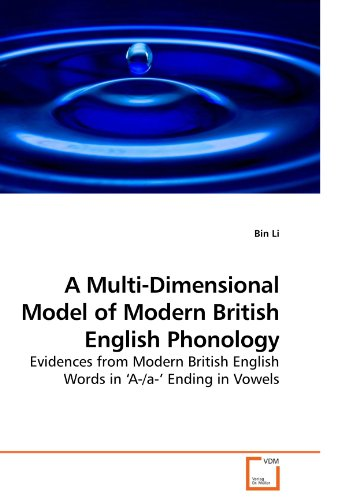A Multi-Dimensional Model of Modern British English Phonology: Evidences from Modern British English Words in ?A-/a-? Ending in Vowels (Multi Dimensional Model)
