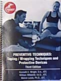 Preventive Techniques : Taping /Wrapping Techniques and Protective Devices, Wright, Kenneth E. and Whitehill, William R., 1889366153