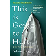 This is Going to Hurt: Secret Diaries of a Junior Doctor - The Sunday Times Bestseller (English Edition)
