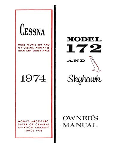 Cessna 172 1974 Skyhawk Owner's Manual: Pilot Operating Handbook (POH) / Aircraft Flight Manual (AFM)