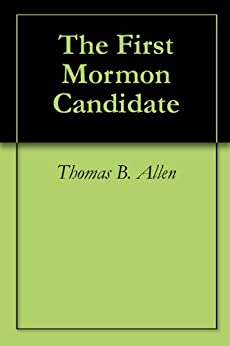 The First Mormon Candidate by [Allen, Thomas B.]