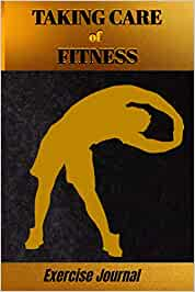 Taking Care of Fitness Exercise Journal: Create your own road map to a stronger, fitter you.