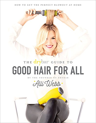 Drybar Guide to Good Hair for All: How to Get the Perfect Blowout at Home