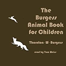 The Burgess Animal Book for Children Audiobook by Thornton W. Burgess Narrated by Tom Weiss