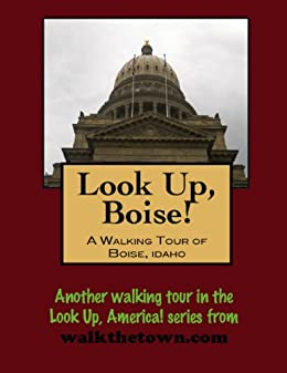 A Walking Tour of Boise, Idaho (Look Up, America!)