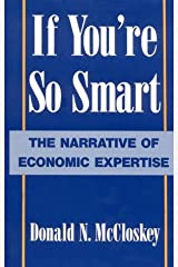 If You're So Smart: The Narrative of Economic Expertise by Deirdre N. McCloskey (1990-09-07) Hardcover