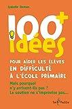 """Afficher """"100 idées pour aider les élèves en difficulté à l'école primaire"""""""