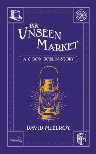 The Unseen Market: A Good Goblin Story