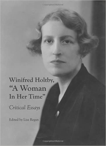Winifred Holtby A Woman In Her Time Critical Essays Lisa Regan 9781443817608 Amazon Com Books