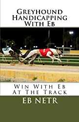 Greyhound Handicapping With Eb: Win With Eb At The Track