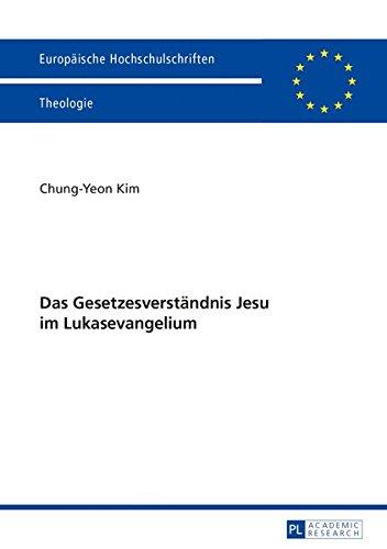 Download Das Gesetzesverständnis Jesu im Lukasevangelium (Europäische Hochschulschriften / European University Studies / Publications Universitaires Européennes) (German Edition) pdf epub