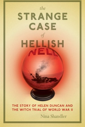 The Strange Case of Hellish Nell: The Story of Helen Duncan and the Witch Trial of World War II pdf epub
