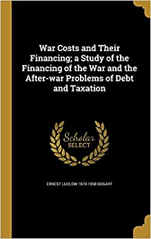 War Costs and Their Financing: a Study of the Financing of the War and the After-war Problems of Debt and Taxation