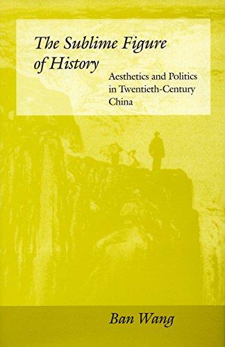 The Sublime Figure of History: Aesthetics and Politics in Twentieth-Century China