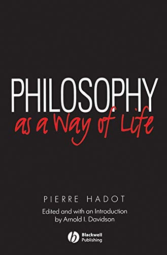 (Philosophy as a Way of Life: Spiritual Exercises from Socrates to Foucault)
