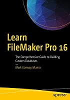 Learn FileMaker Pro 16: The Comprehensive Guide to Building Custom Databases Front Cover