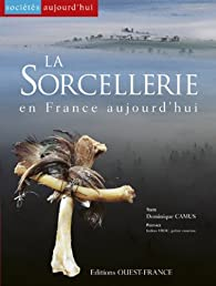 La sorcellerie en France aujourd'hui par Dominique Camus