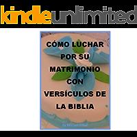 CÓMO LUCHAR POR SU MATRIMONIO  CON VERSÍCULOS DE LA BIBLIA (La guerra espiritual Cristiana de la serie nº 9)