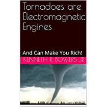 Tornadoes are Electromagnetic Engines: And Can Make You Rich!