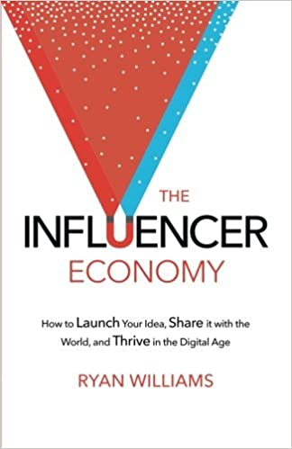 Ebook the influencer economy how to launch your idea share it download pdf the influencer economy how to launch your idea share it with the world and thrive in the digital age by ryan williams 2016 06 18 free pdf fandeluxe Epub