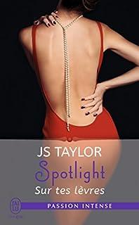 Spotlight 01 : Sur tes lèvres, Taylor, J.S.