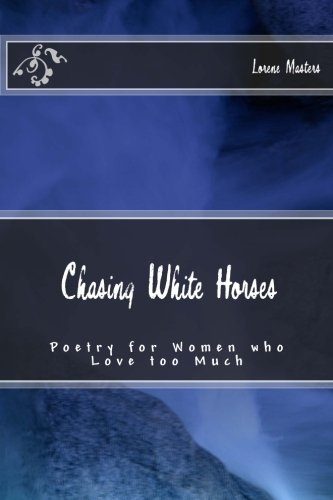 Chasing White Horses: Poetry for Women who Love too Much pdf epub