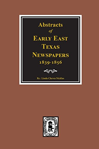 (Abstracts of Early East Texas Newspaper, 1839--1856.)