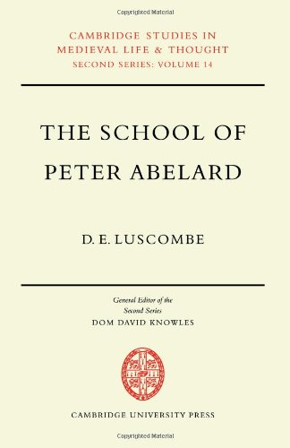 The School of Peter Abelard: The Influence of Abelard's Thought in the Early Scholastic Period (Cambridge Studies in Medieval Life and Thought: New Series)