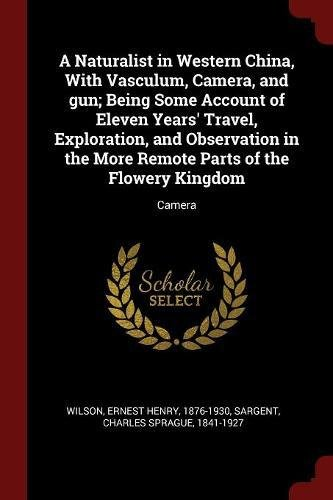 Download A Naturalist in Western China, With Vasculum, Camera, and gun; Being Some Account of Eleven Years' Travel, Exploration, and Observation in the More Remote Parts of the Flowery Kingdom ebook