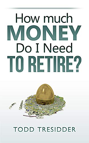 How Much Money Do I Need to Retire? (60 Minute Financial Solutions Book 5) by [Tresidder, Todd R.]
