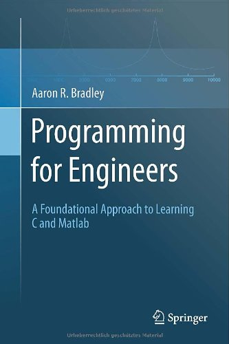 [PDF] Programming for Engineers: A Foundational Approach to Learning C and Matlab Free Download | Publisher : Springer | Category : Computers & Internet | ISBN 10 : 3642233023 | ISBN 13 : 9783642233029