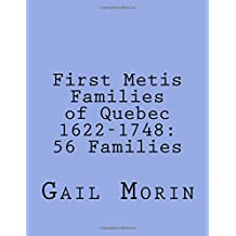 First Metis Families of Quebec 1622-1748: 56 Families